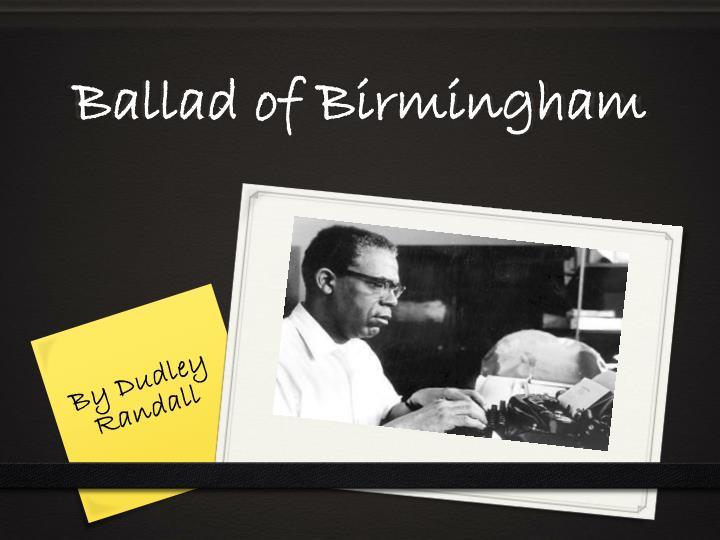 "analysis ballad of birmingham What is the theme of ""ballad of birmingham"" by dudley randall the fight for freedom continues there is no safe haven from injustice fighting for freedom has."