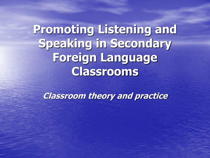 Promoting Listening and Speaking in Secondary Foreign Language Classrooms