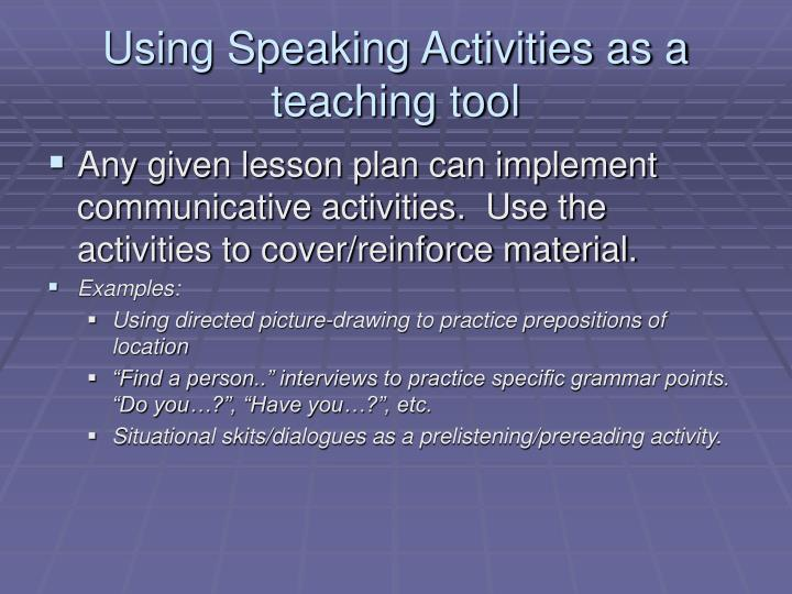 Using Speaking Activities as a teaching tool