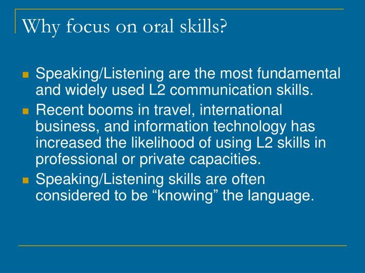 Why focus on oral skills?