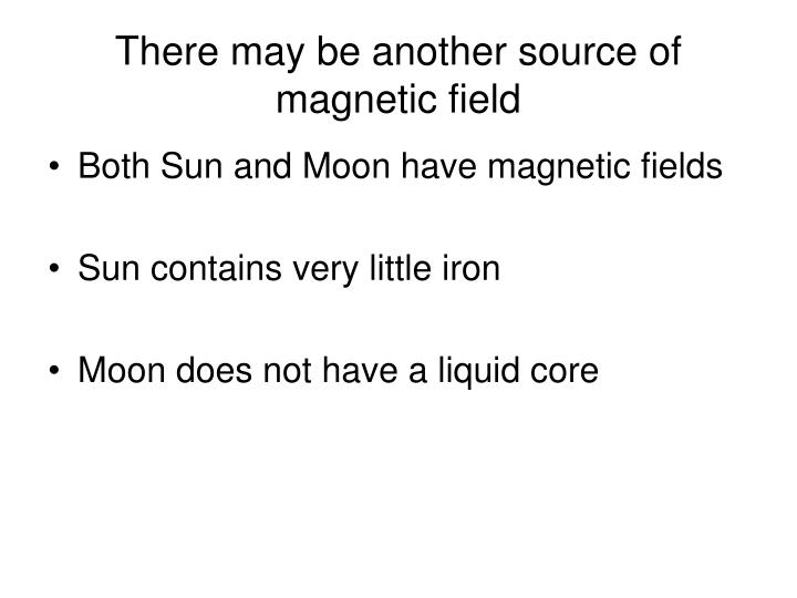 There may be another source of magnetic field
