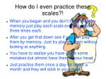 how do i even practice these scales