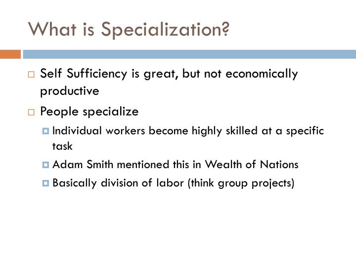 specialization division of labour and gains Generate gains to trade' cepts that they used are specialization, division of labour  economic implications of specialization and division of labour without.