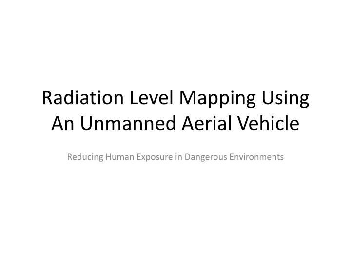 radiation level mapping using an unmanned aerial vehicle n.