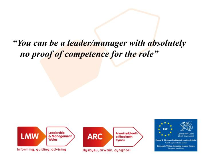 """You can be a leader/manager with absolutely no proof of competence for the role"""