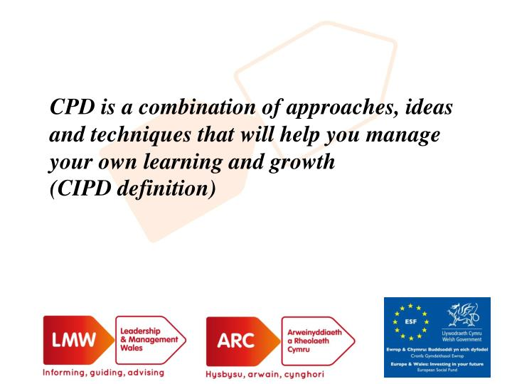 CPD is a combination of approaches, ideas and techniques that will help you manage your own learning and growth