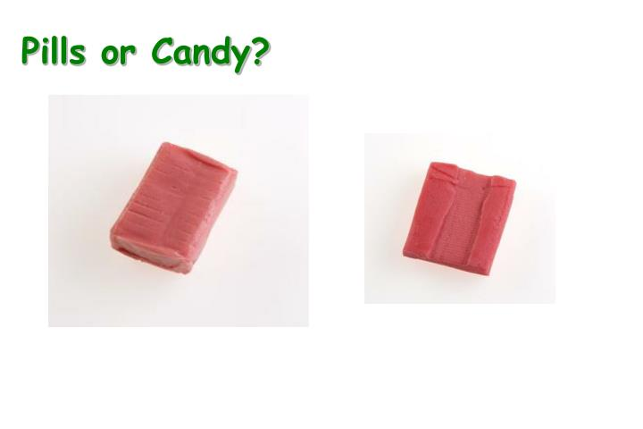 Pills or Candy?