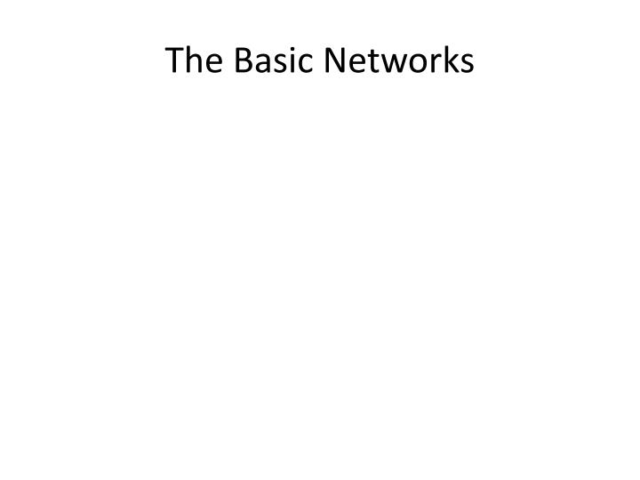 The basic networks