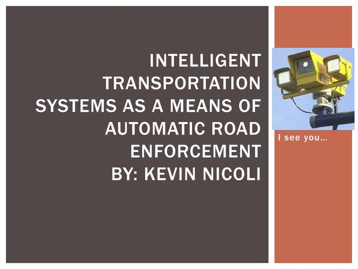 Intelligent transportation systems as a means of automatic road enforcement by kevin nicoli