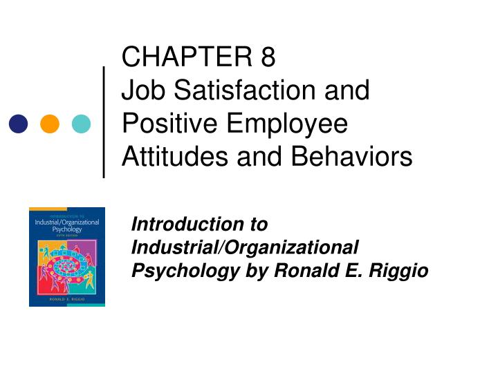 chapter 8 job satisfaction and positive employee attitudes and behaviors n.