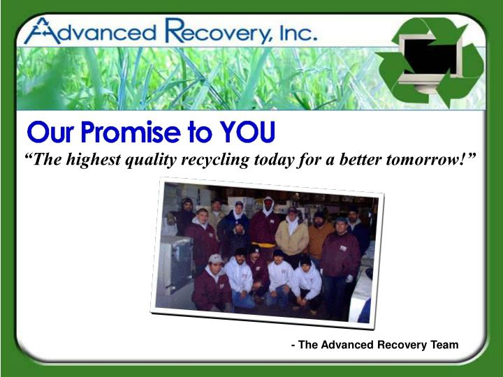 """""""The highest quality recycling today for a better tomorrow!"""""""