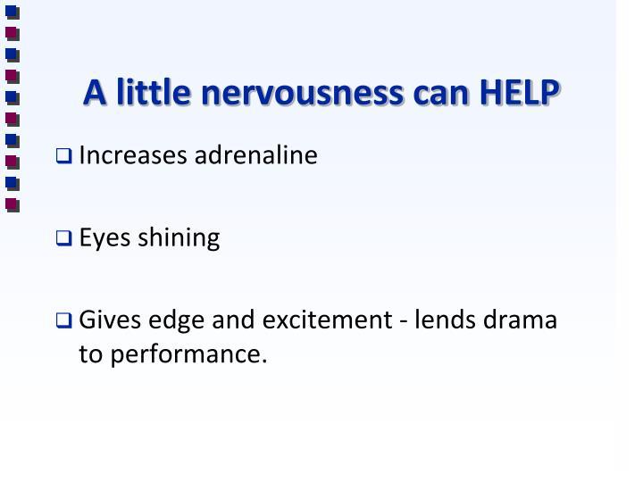 A little nervousness can HELP
