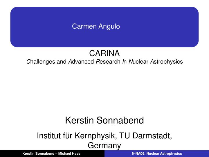 Carina c hallenges and a dvanced r esearch i n n uclear a strophysics