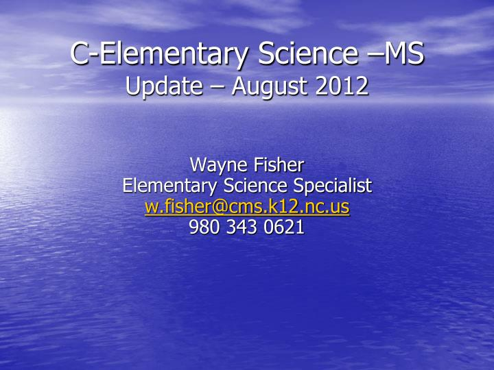 c elementary science ms update august 2012 n.