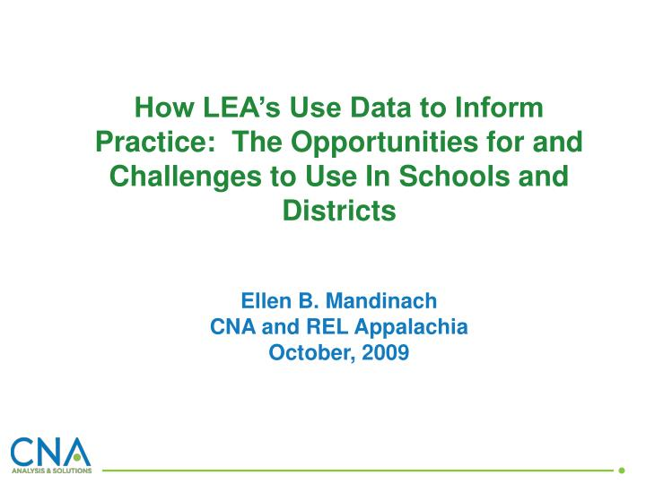 How LEA's Use Data to Inform Practice:  The Opportunities for and Challenges to Use In Schools and...