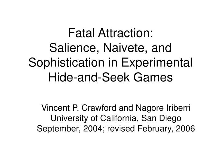 fatal attraction salience naivete and sophistication in experimental hide and seek games n.