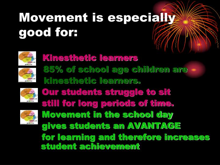 Movement is especially good for: