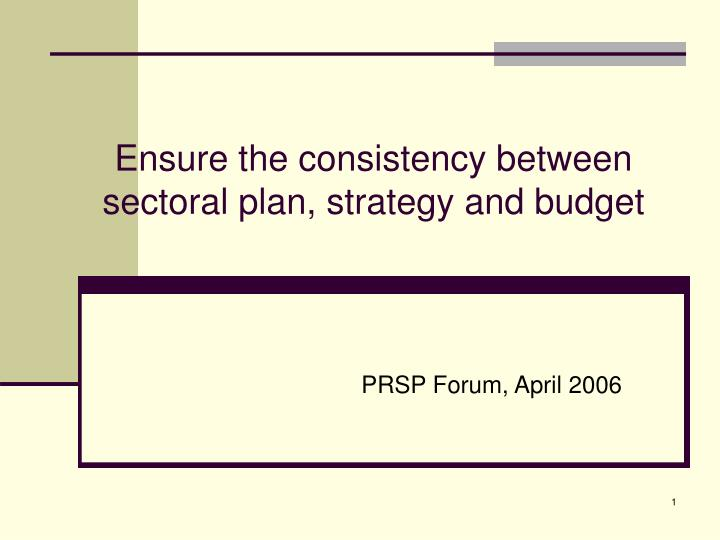 Ensure the consistency between sectoral plan, strategy and budget