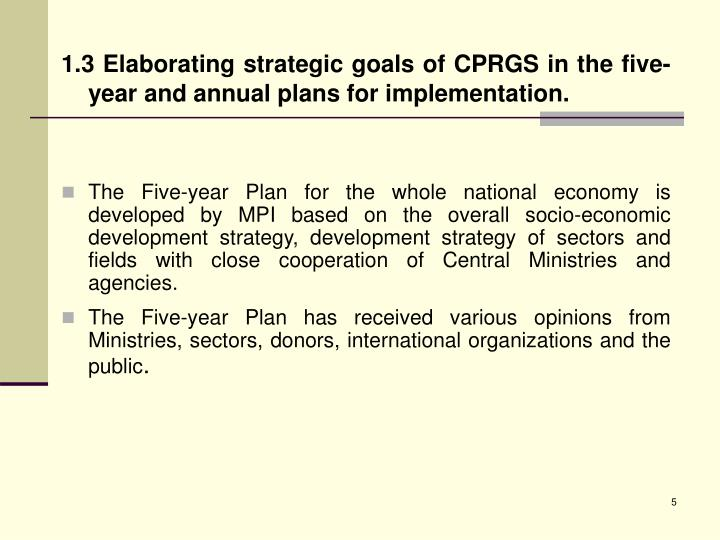 1.3 Elaborating strategic goals of CPRGS in the five-year and annual plans for implementation.