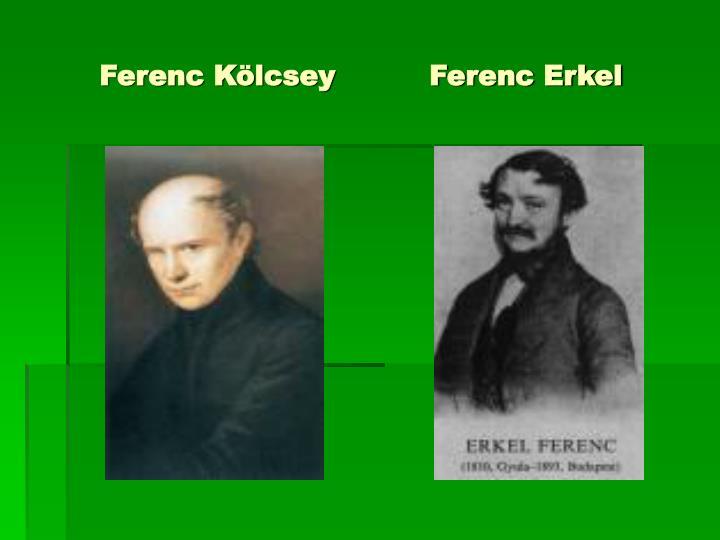 Ferenc Kölcsey          Ferenc Erkel