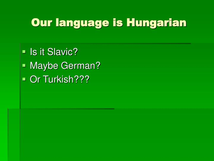 Our language is Hungarian