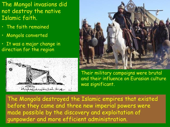 The Mongol invasions did not destroy the native Islamic faith.