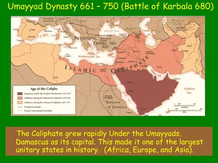 Umayyad Dynasty 661 – 750 (Battle of Karbala 680)
