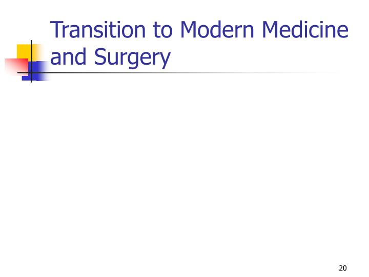 Transition to Modern Medicine and Surgery
