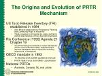 the origins and evolution of prtr mechanism