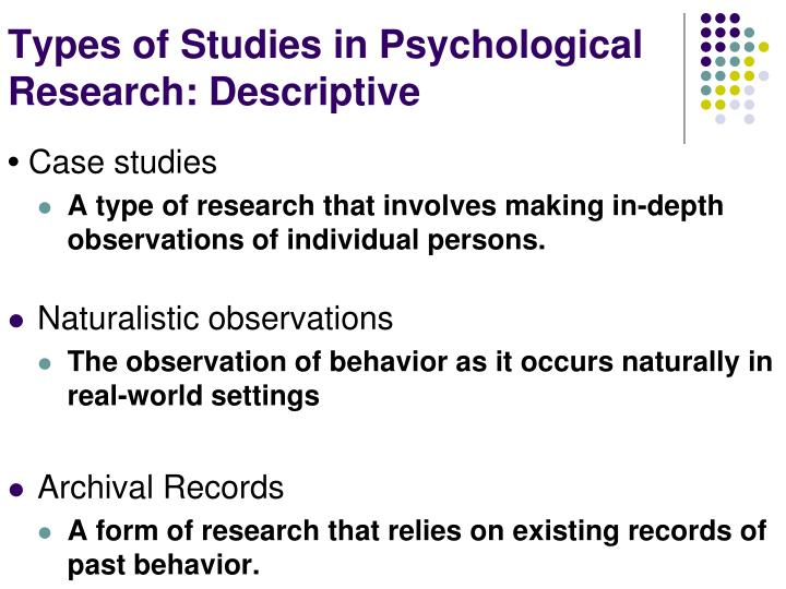 five types of psychological research 2017-5-7 the following five groups of studies in psychology and related fields (classified based on their research objectives) are critically analysed: studies of teacher typologies, studies of teachers' desirable and undesirable features, studies of teachers' professional behaviours and their influence on students, studies of teachers.