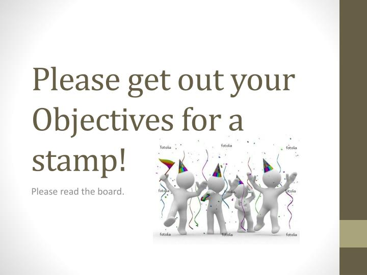 please get out your obje ctives for a stamp n.
