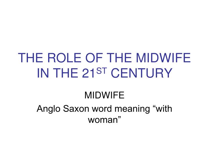 The role of the midwife in the 21 st century