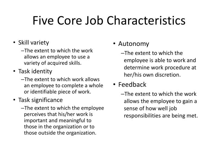 five core job dimensions When jobs are high on the five core dimensions, employees experience the three critical psychological states and are intrinsically motivated.