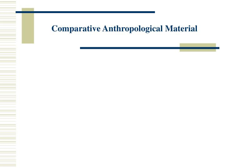 Comparative Anthropological Material