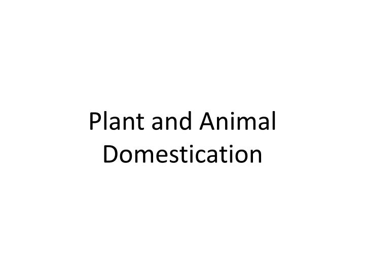 Plant and animal domestication