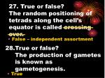 27 true or false the random positioning of tetrads along the cell s equator is called crossing over