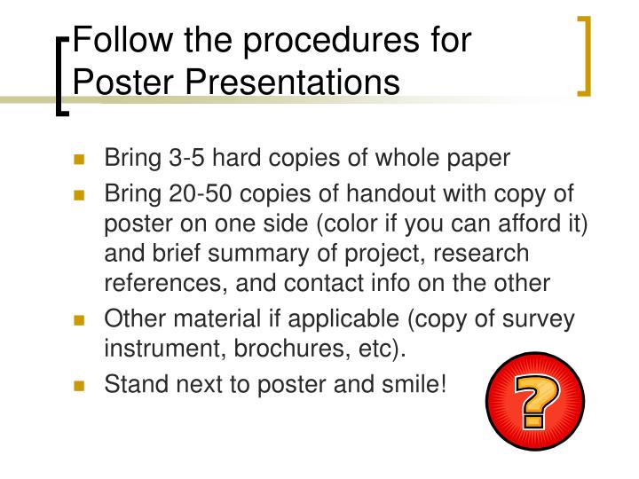 Follow the procedures for Poster Presentations