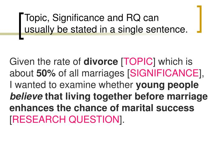 Topic, Significance and RQ can usually be stated in a single sentence.