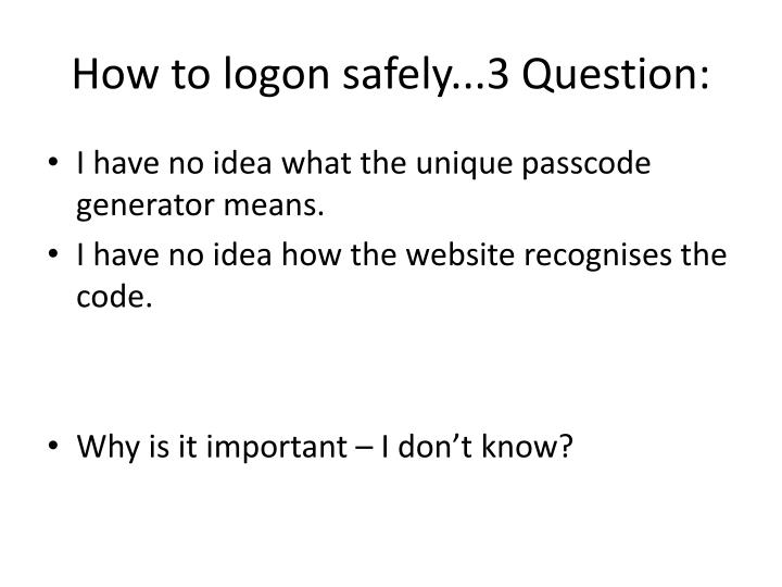 How to logon safely...3 Question: