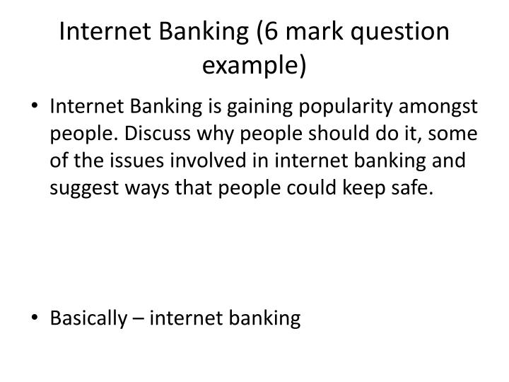 Internet Banking (6 mark question example)