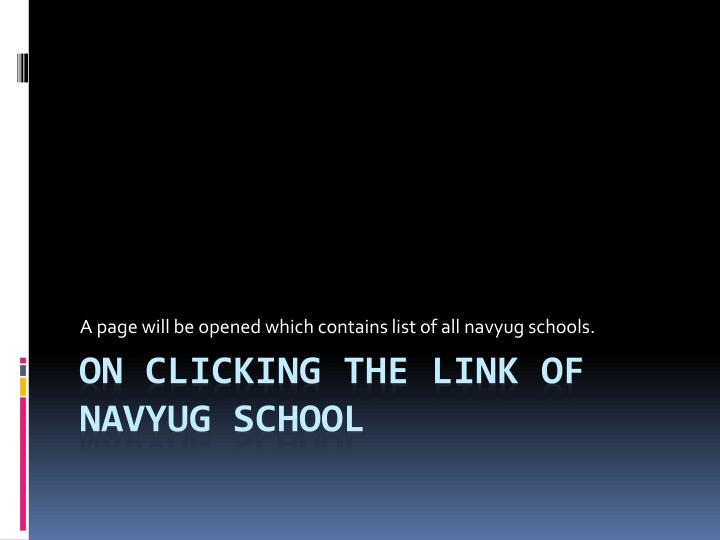 A page will be opened which contains list of all navyug schools