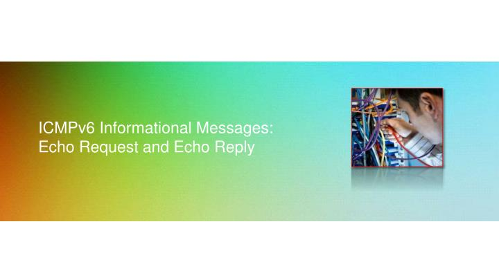 ICMPv6 Informational Messages: