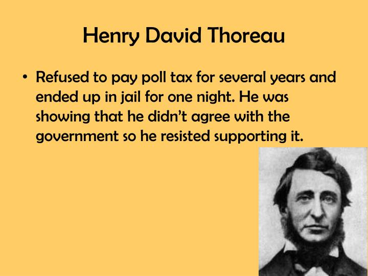 the government vs thoreau Thoreau's civil disobedience was mainly a protest against slavery: i cannot for an instant recognize the political organization as my government which is the slave's government also (854) on a deeper level, the essay was a general protest against any form of political injustice and an affirmation of the obligation of passive resistance.