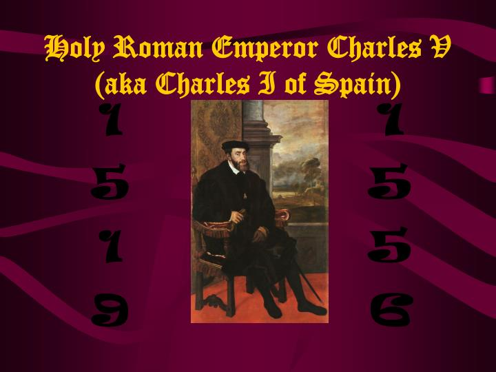 charles v holy roman emperor essay Essay:in 1521, holy roman emperor charles v called martin luther to worms question essay:in 1521, holy roman emperor charles v called martin luther to worms, seeking luther's recantation of heretical doctrine.