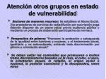atenci n otros grupos en estado de vulnerabilidad