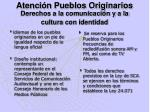 atenci n pueblos originarios derechos a la comunicaci n y a la cultura con identidad