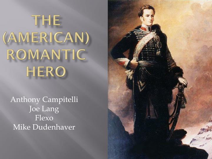 a romantic hero essay Epic and modern day heroes epic and modern day heroes have many similarities and differences their personalities, characteristics, and physical abilities vary.