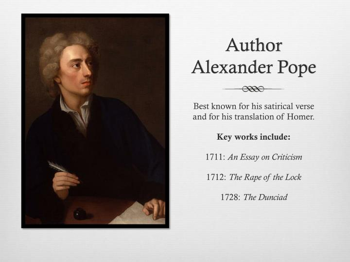 alexander popes essay on criticism We are always happy to assist you alexander pope and essay on criticism 7 general principals of good criticism and poetry in essay on criticism : '''tis hard to say, if greater want of skill appear in writing or in judging ill, but, of the two, less dang'rous is th' offence, to tire our patience, than.