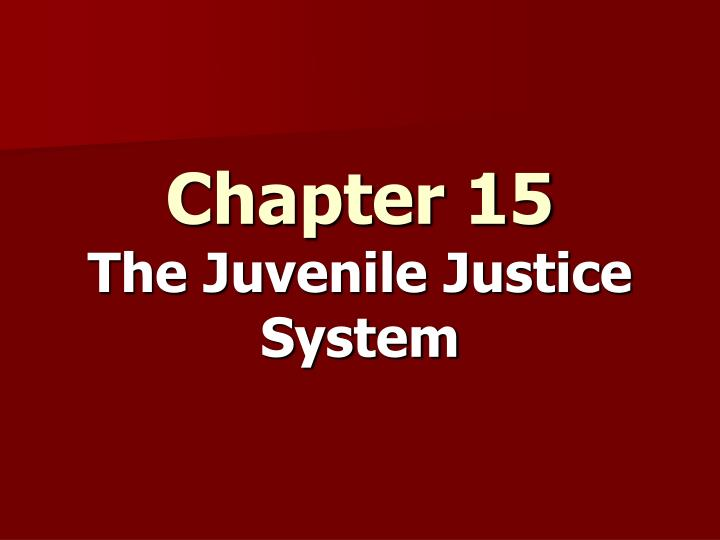 chapter 15 the juvenile justice system n.