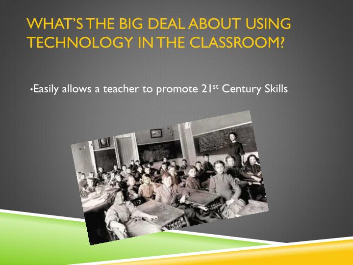 What s the big deal about using technology in the classroom